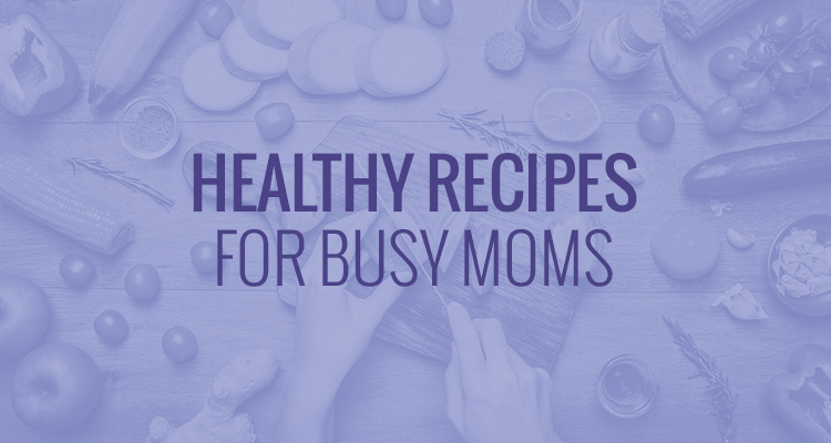 healthy recipes for busy moms